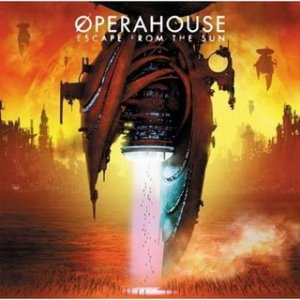 "Operahouse - ""Escape From The Sun"""